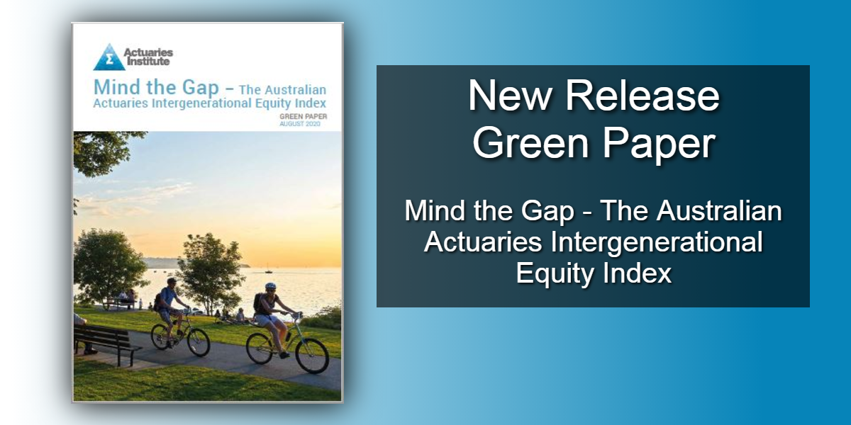 "<a href=""https://actuaries.asn.au/public-policy-and-media/thought-leadership/green-papers/mind-the-gap-the-australian-actuaries-intergenerational-equity-index"">New Green Paper, podcast and media release available now</a>"